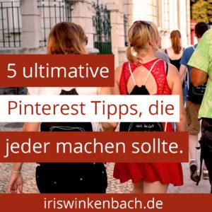 5 ULTIMATIVE PINTEREST TIPPS DIE JEDER | Pssst, heute verrate ich dir 5 Geheimnisse, die dich bis heute von deinem Pinterest Erfolg abgehalten haben. Schau dir die Tipps an und setze sie in deinem Pinterest Marketing um. Ich bin fest davon überzeugt, dass du mit Pinterest langfristig durch die Decke gehst, wenn du die Pinterest Tipps beherzigst. #onlinebusiness #pinteresttipps #pinterestde #iriswinkenbach
